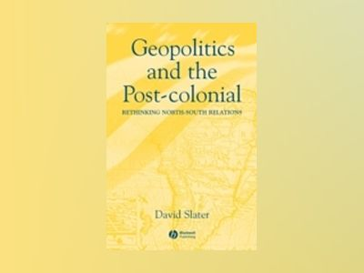 Geopolitics and the Post-Colonial: Rethinking North-South Relations av David Slater