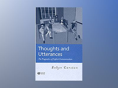 Thoughts and utterances - the pragmatics of explicit communication av Robyn Carston