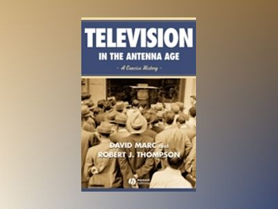 Television in the Antenna Age: A Concise History av David Marc