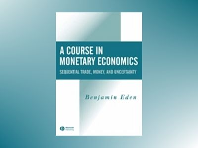 A Course in Monetary Economics: Sequential Trade, Money, and Uncertainity av Benjamin Eden
