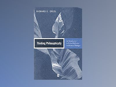 Thinking philosophically - an introduction to critical reflection and ratio av Richard E. Creel