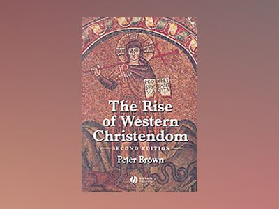Rise of western christendom - triumph and diversity 200-1000 ad av Peter Brown