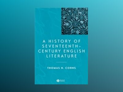 A History of Seventeenth-Century English Literature av Thomas N. Corns