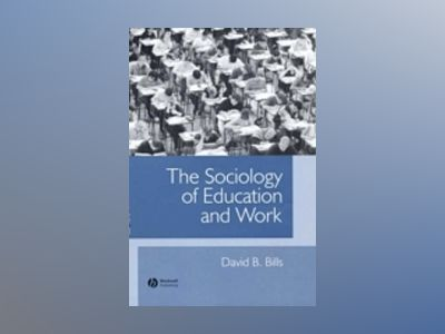 The Sociology of Education and Work av David B. Bills