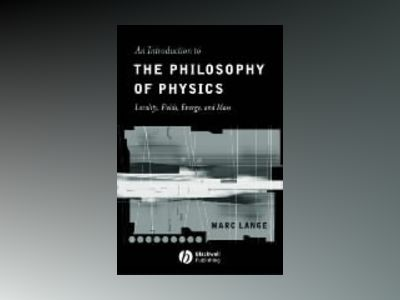 Introduction to the philosophy of physics - locality, fields, energy and ma av Marc Lange