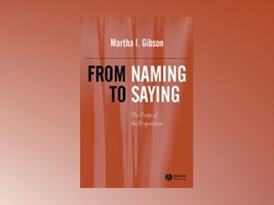 From Naming to Saying: The Unity of the Proposition av Martha I. Gibson