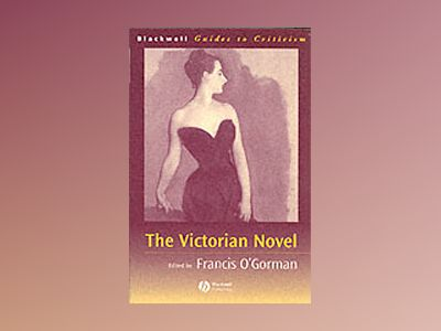 Victorian novel - a guide to criticism av Francis Ogorman