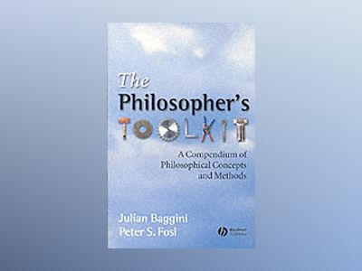 The Philosophers Toolkit: A Compendium of Philosophical Concepts and Method av Julian Baggini