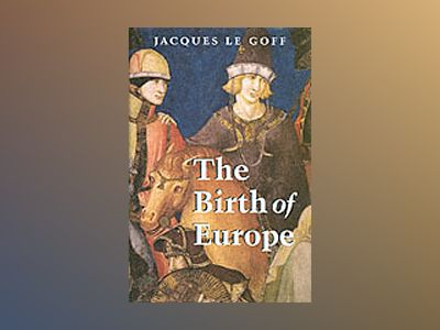 The Birth of Europe: 400 - 1500 av Jacques Le Goff