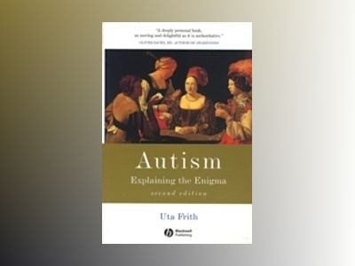 Autism: Explaining the Enigma, 2nd Edition av Uta Frith