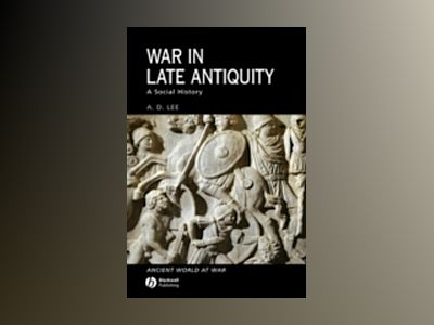 War in Late Antiquity: A Social History av A. D. Lee