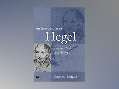 An Introduction to Hegel: Freedon, Truth and History, 2nd Edition av Stephen Houlgate