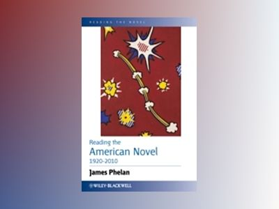 Reading the American Novel 1920-2010 av James Phelan