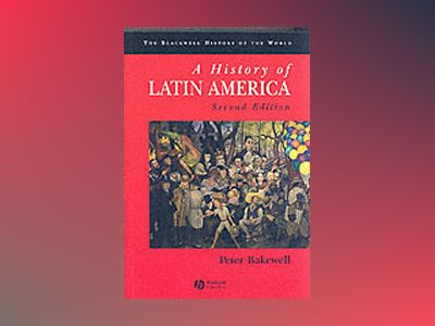 A History of Latin America: c.1450 to the Present, 2nd Edition av Peter Bakewell