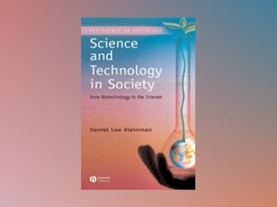 Science and Technology in Society: From Biotechnology to the Internet av Daniel Lee Kleinman
