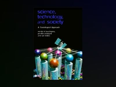 Science, Technology, and Society: A Sociological Approach av Wenda K. Bauchspies