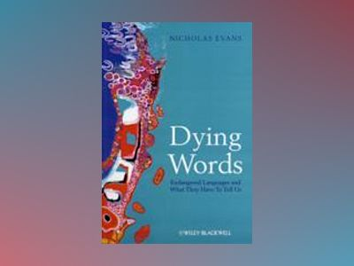Dying Words: Endangered Languages and What They Have to Tell Us av Nicholas Evans