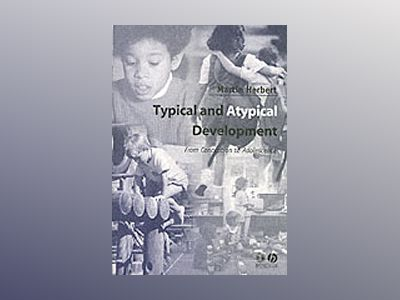 Typical and atypical development - from conception to adolescence av Martin Herbert