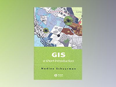 GIS: A Short Introduction av Nadine Schuurman