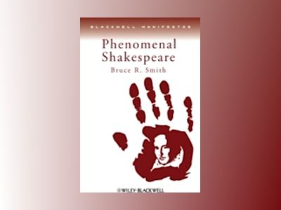 Phenomenal Shakespeare av Bruce R. Smith