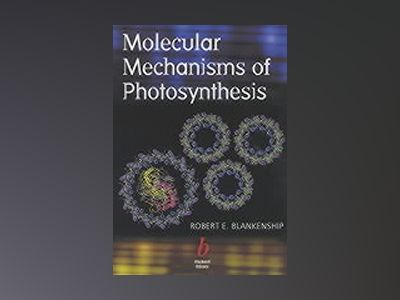 Molecular mechanisms of photosynthesis av Robert E. Blankenship