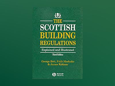 The Scottish Building Regulations: Explained and Illustrated, 3rd Edition av George Bett