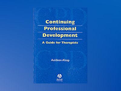 Continuing professional development in healthcare - a guide for therapists av Auldeen Alsop