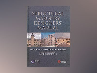 Structural Masonry Designers' Manual, 3rd Edition av W. G. Curtin