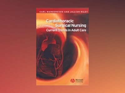 Cardiothoracic Surgical Nursing: Current Trends in Adult Care av Carl Margerson
