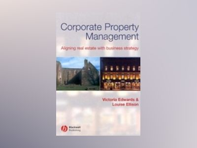 Corporate Property Management: Aligning Real Estate With Business Strategy av Victoria Edwards