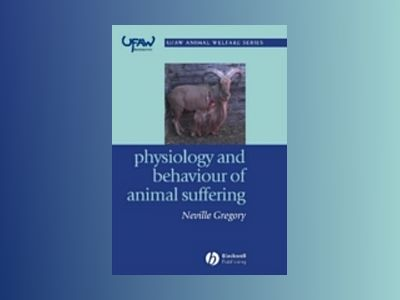 Physiology and Behaviour of Animal Suffering av Neville G. Gregory