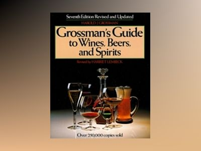 Grossman's Guide to Wines, Beers, and Spirits, 7th Revised Edition av Harold J. Grossman