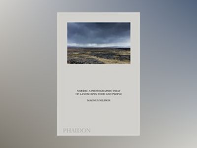 Nordic - A Photographic Essay of Landscapes, Food and People av Magnus Nilsson