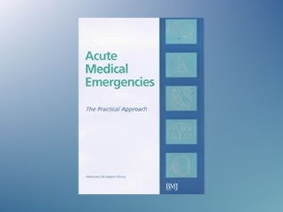 Acute medical emergencies - the practical approach av Advanced Life Support Group