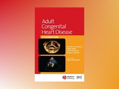 Adult Congenital Heart Disease: A Practical Guide av Michael A. Gatzoulis