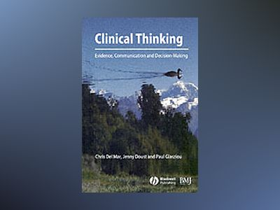 Clinical Thinking: Evidence, Communication and Decision-Making av Chris Del Mar
