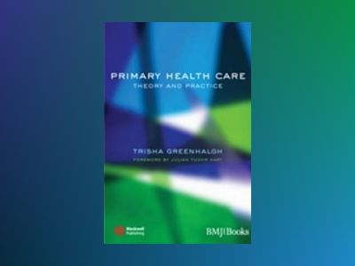 Primary Health Care: Theory and Practice av Trisha Greenhalgh
