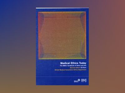 Medical Ethics Today: The BMA's Handbook of Ethics and Law, 2nd Edition av BMA Ethics Department