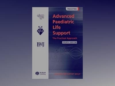 Advanced Paediatric Life Support: The Practical Approach, 4th Edition av Advanced Life Support Group