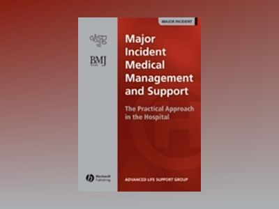 Major Incident Medical Management and Support: The Practical Approach in th av Advanced Life Support Group
