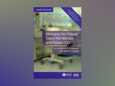 Managing your Patients' data in the Neonatal and Pediatric ICU: An Introduc av Joseph Schulman