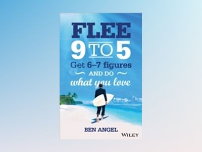 Flee 9-5: Get 6 - 7 Figures and Do What You Love av Ben Angel