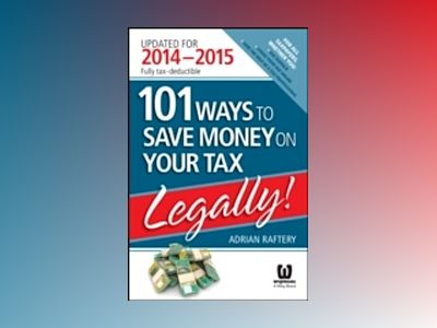 101 Ways to Save Money on Your Tax - Legally! 2014-2015 av Adrian Raftery