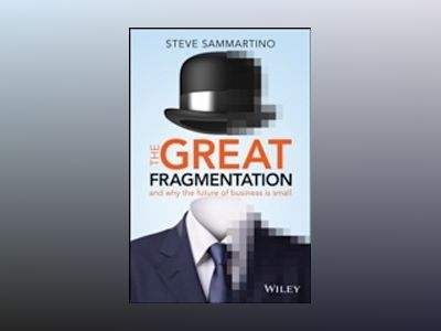 The Great Fragmentation: And Why the Future of All Business is Small av Steve Sammartino
