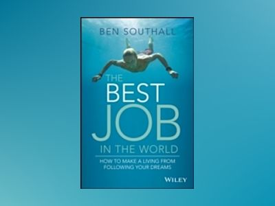 The Best Job in the World: How to Make a Living From Following Your Dreams av Ben Southall
