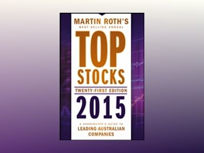 Top Stocks 2015: A Sharebuyer's Guide to Leading Australian Companies av Martin Roth