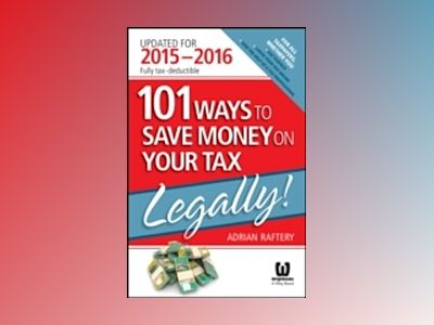 101 Ways To Save Money On Your Tax - Legally! 2015-2016 av Adrian Raftery