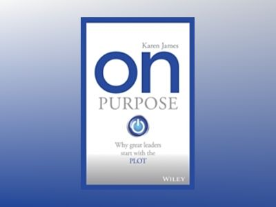 On Purpose: Why great leaders start with the PLOT av Wiley