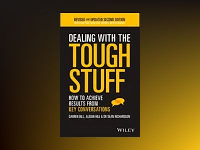 Dealing With The Tough Stuff: How To Achieve Results From Key Conversations av Darren Hill