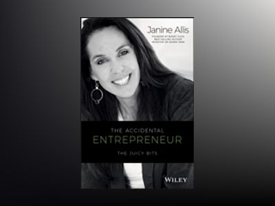 The Accidental Entrepreneur: The Juicy Bits av Janine Allis